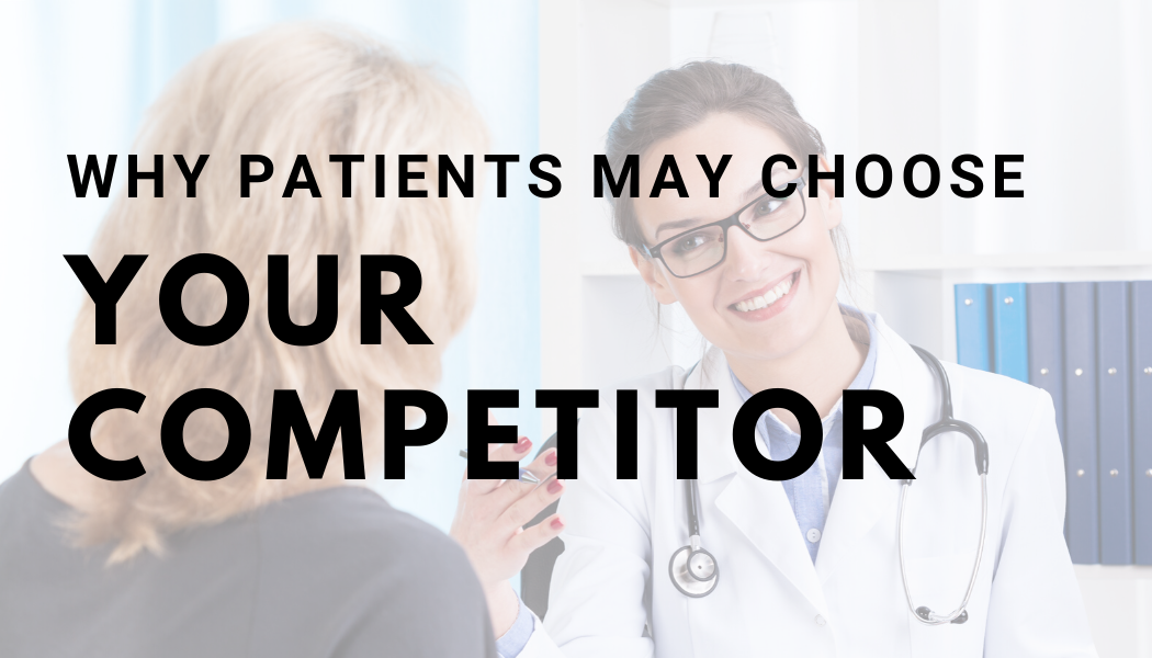 Why patients may choose your competitor