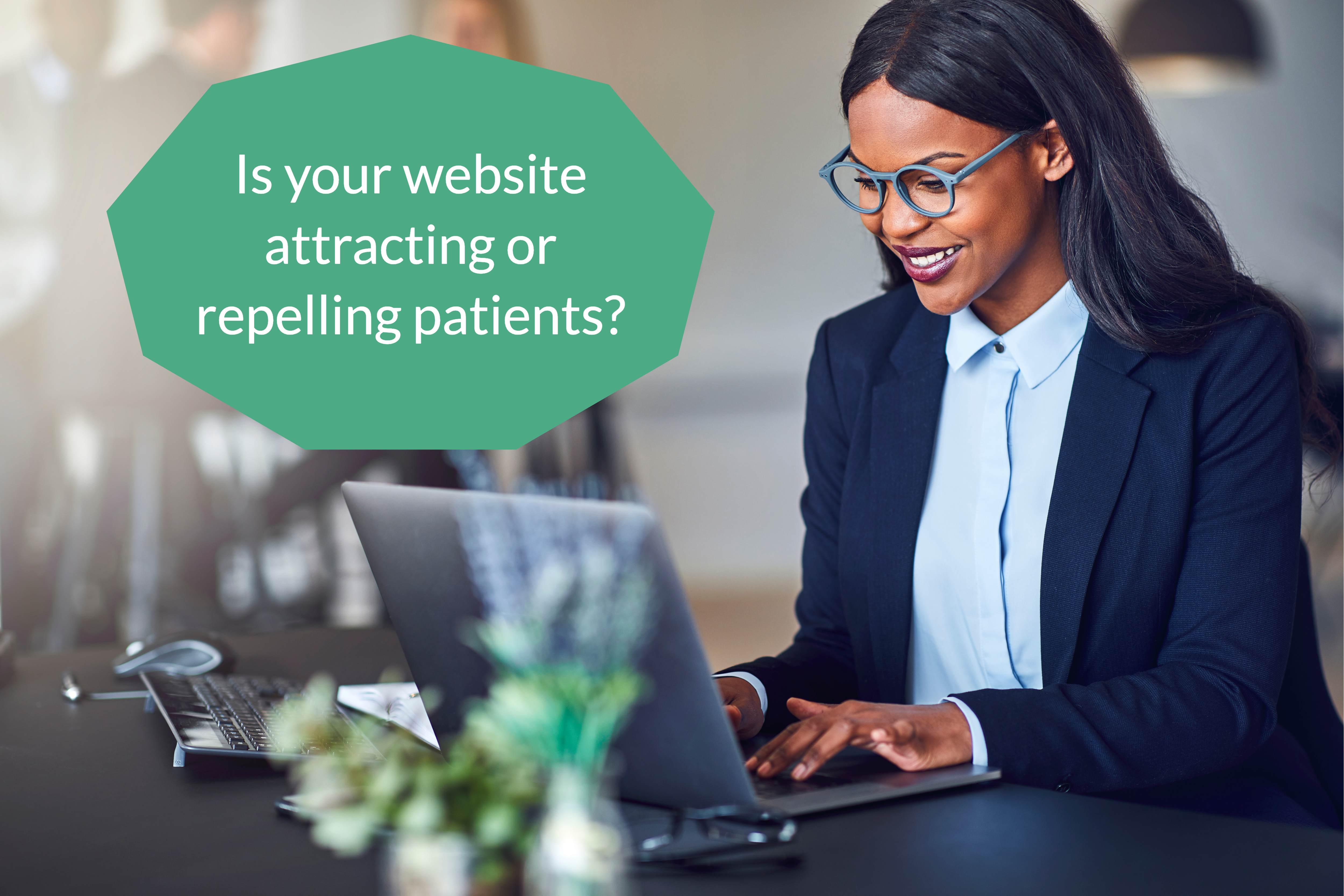 Is your website attracting or repelling patients?