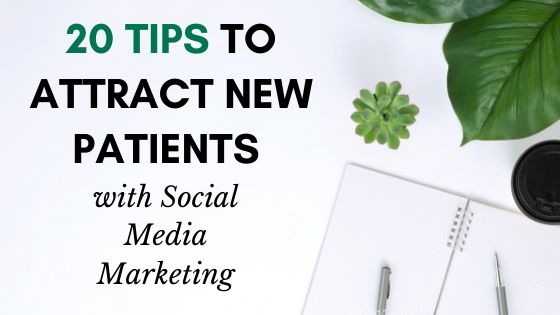 20 Tips to Attract New Patients with Social Media Marketing